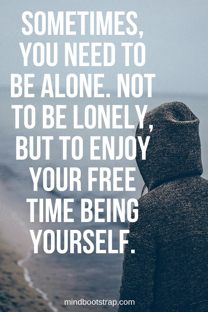 62+ Inspiring Being Alone Quotes To Fight the Feeling of ...