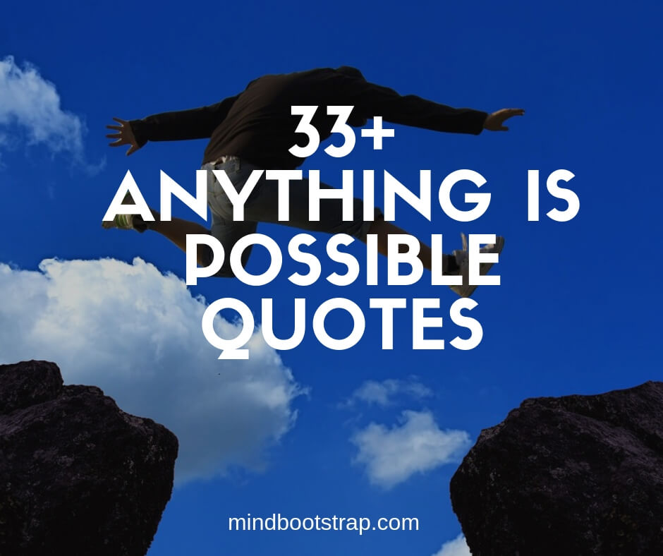 33+ Inspiring Anything Is Possible Quotes and Sayings