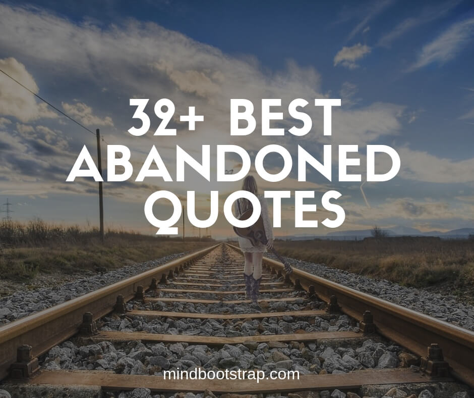 32+ Inspiring Abandoned Quotes & Sayings To Express Your Feeling