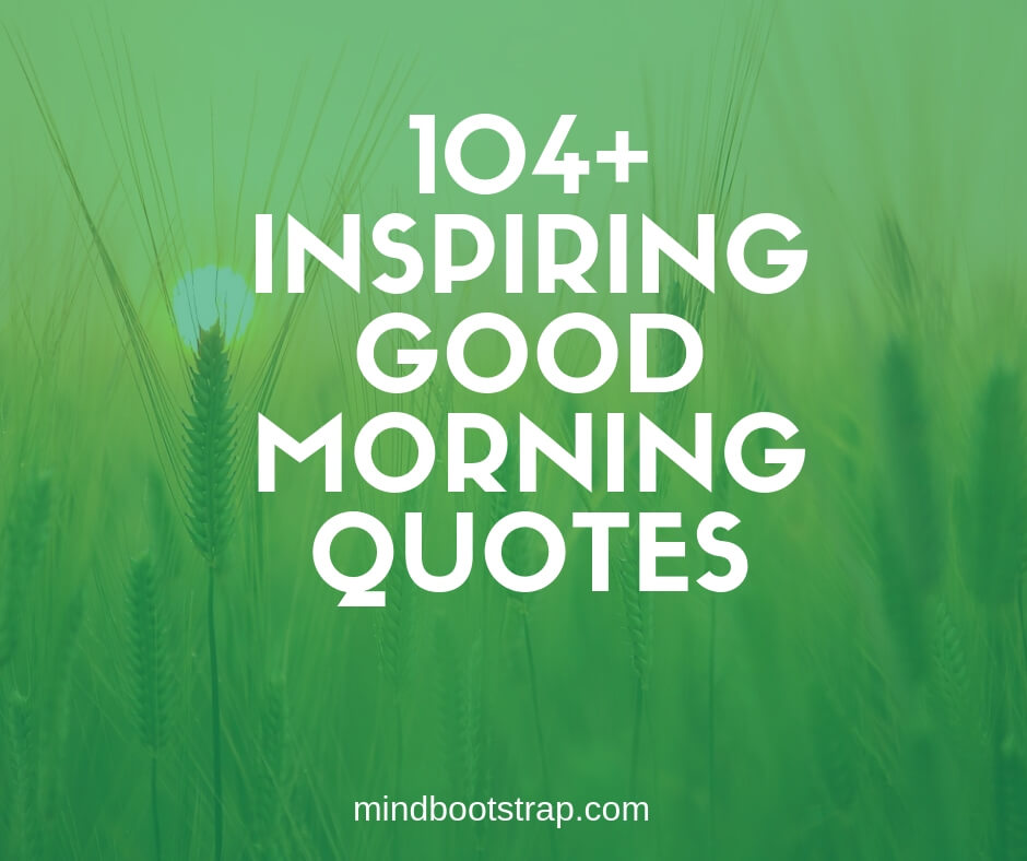 104+ Best Good Morning Quotes and Sayings To Start a New Day ...