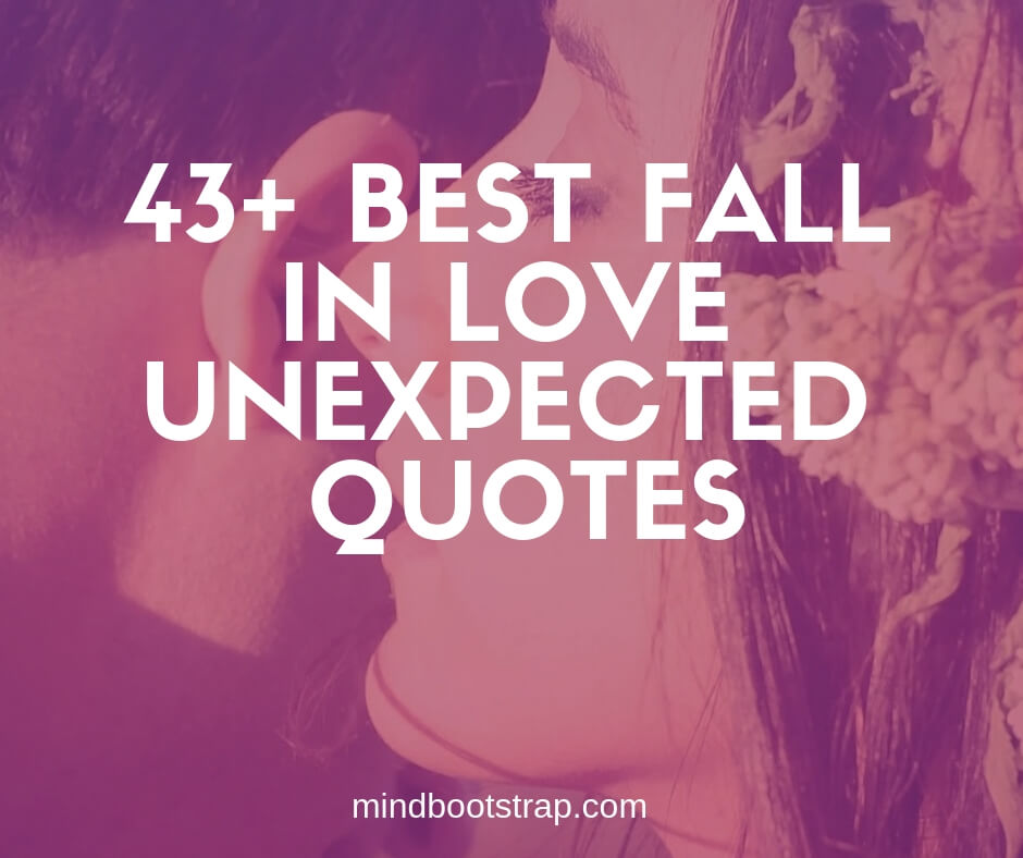 43+ Best Unexpected Love Quotes & Sayings - MindBootstrap