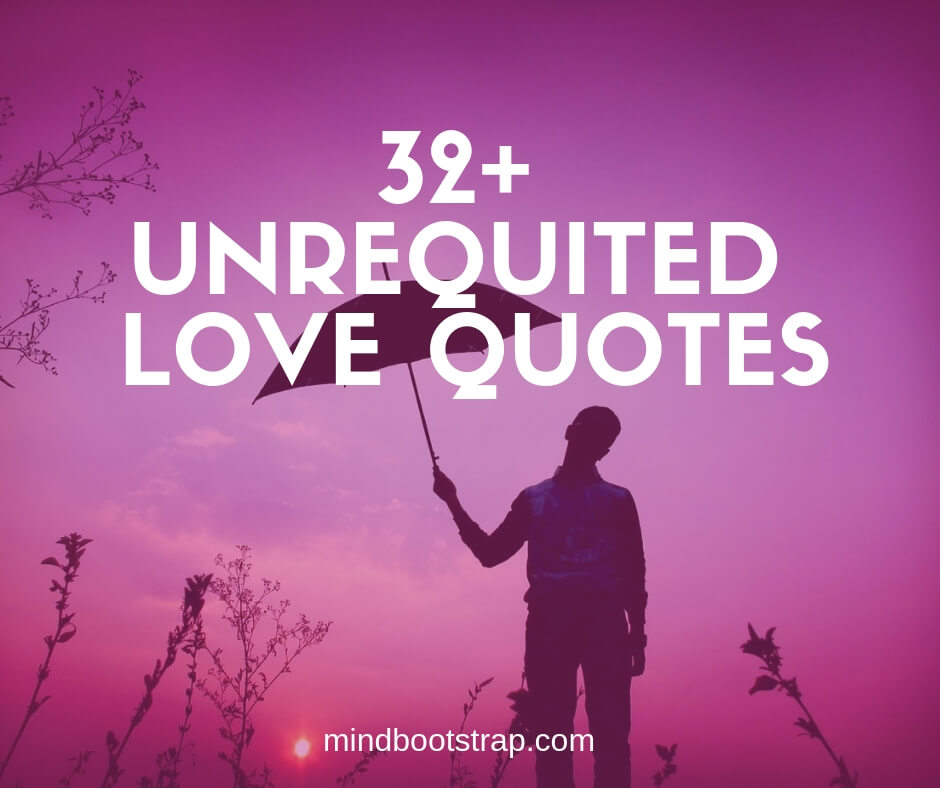 32+ Unrequited Love Quotes & Sayings