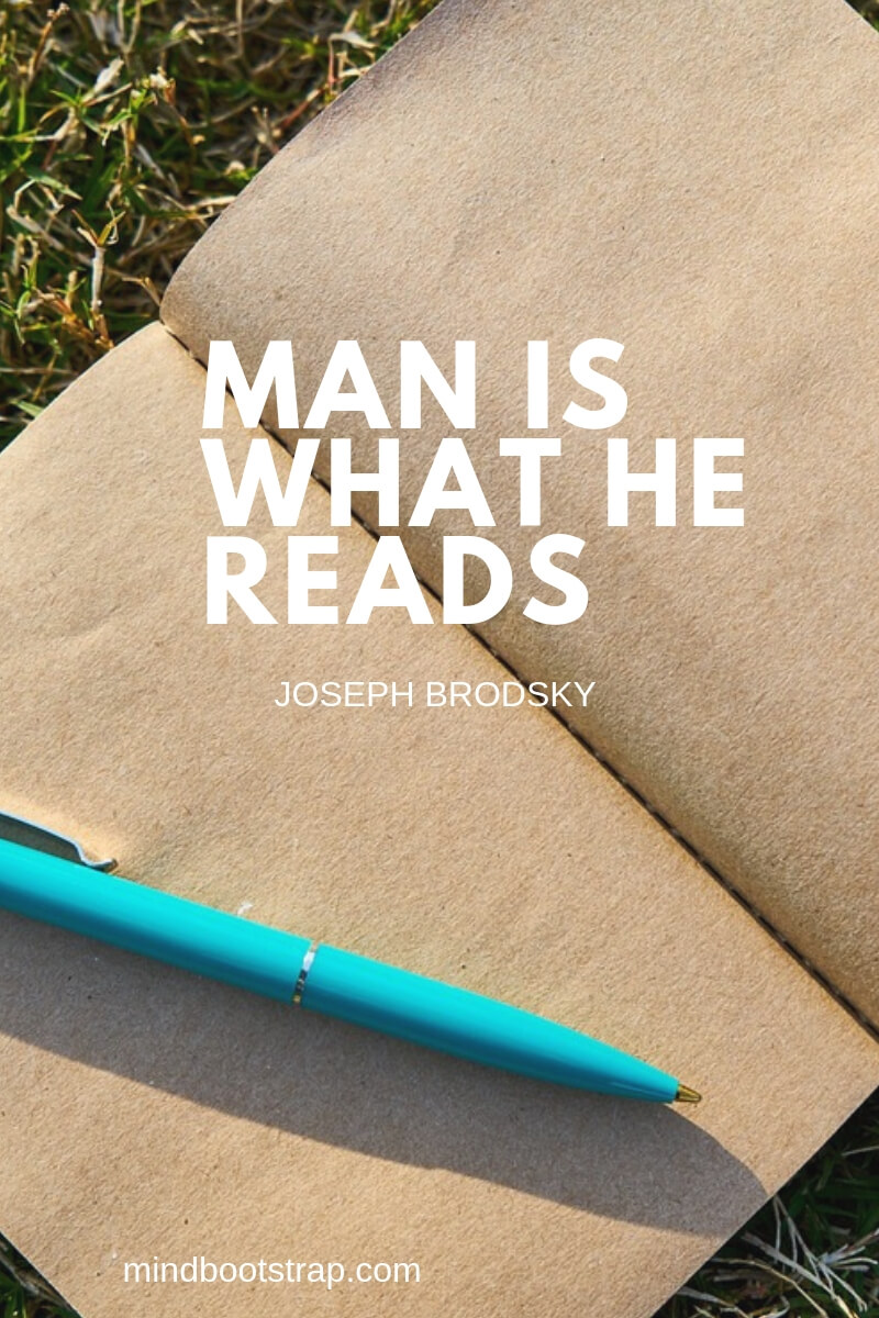 education quotes Man is what he reads. ~Joseph Brodsky