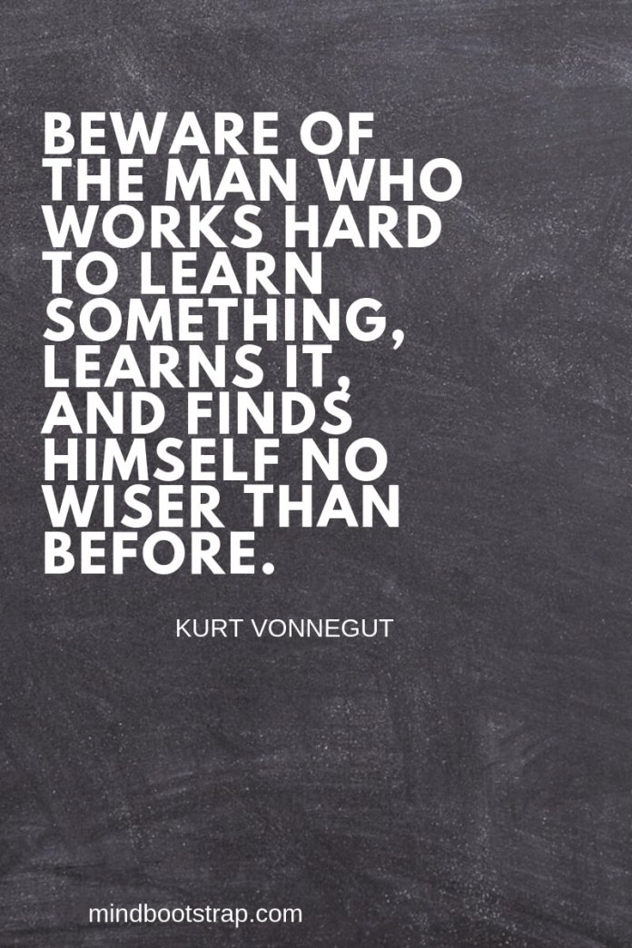funny learning quotes - Beware of the man who works hard to learn something, learns it, and finds himself no wiser than before. ~Kurt Vonnegut