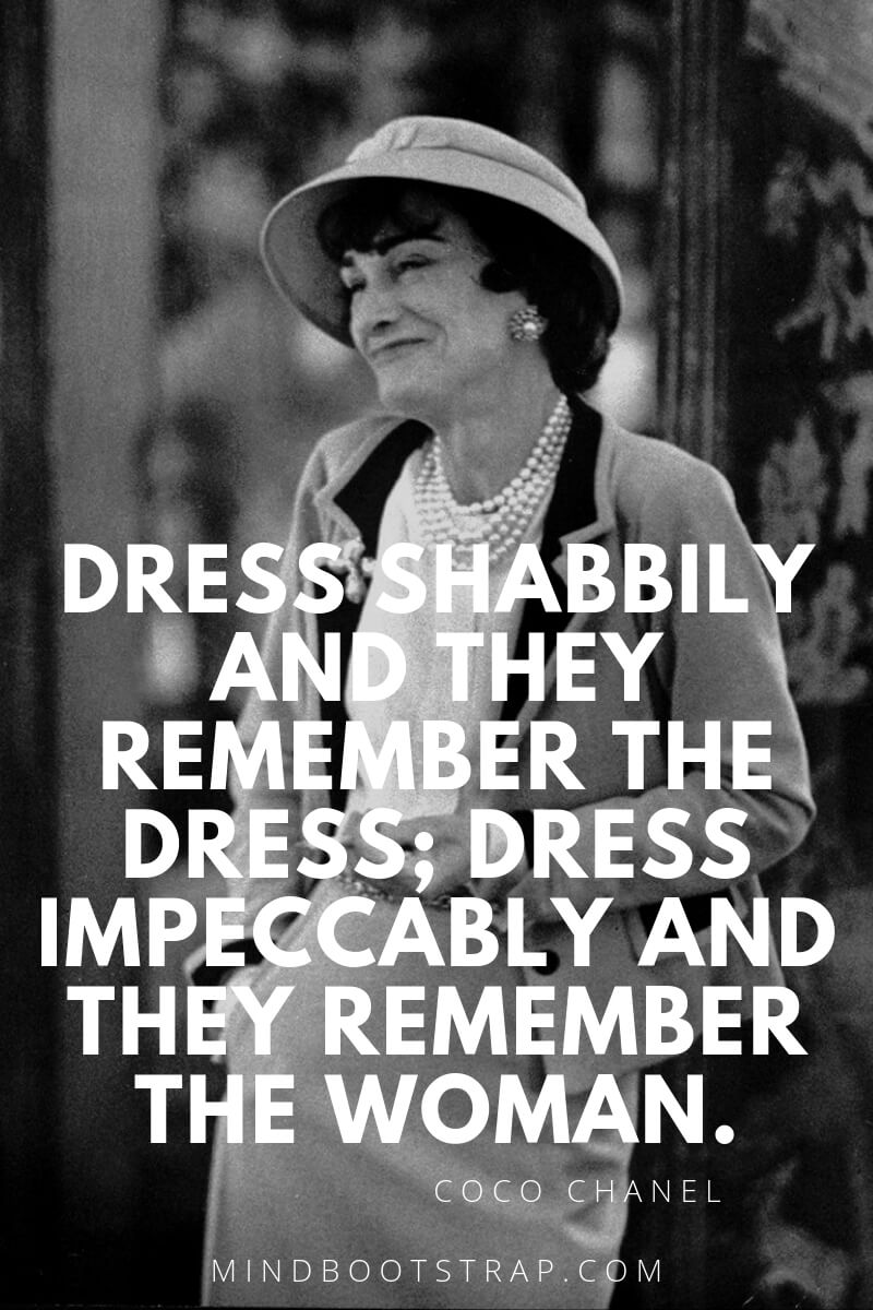 Coco Chanel quotes Dress shabbily and they remember the dress; dress impeccably and they remember the woman
