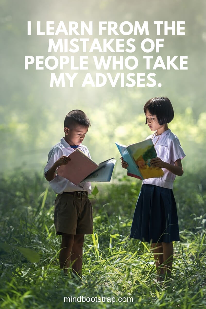 Funny learning quotes I learn from the mistakes of people who take my advises.
