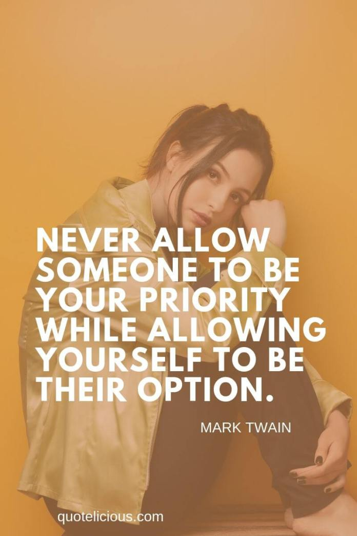 broken heart quotes Never allow someone to be your priority while allowing yourself to be their option. ~Mark Twain