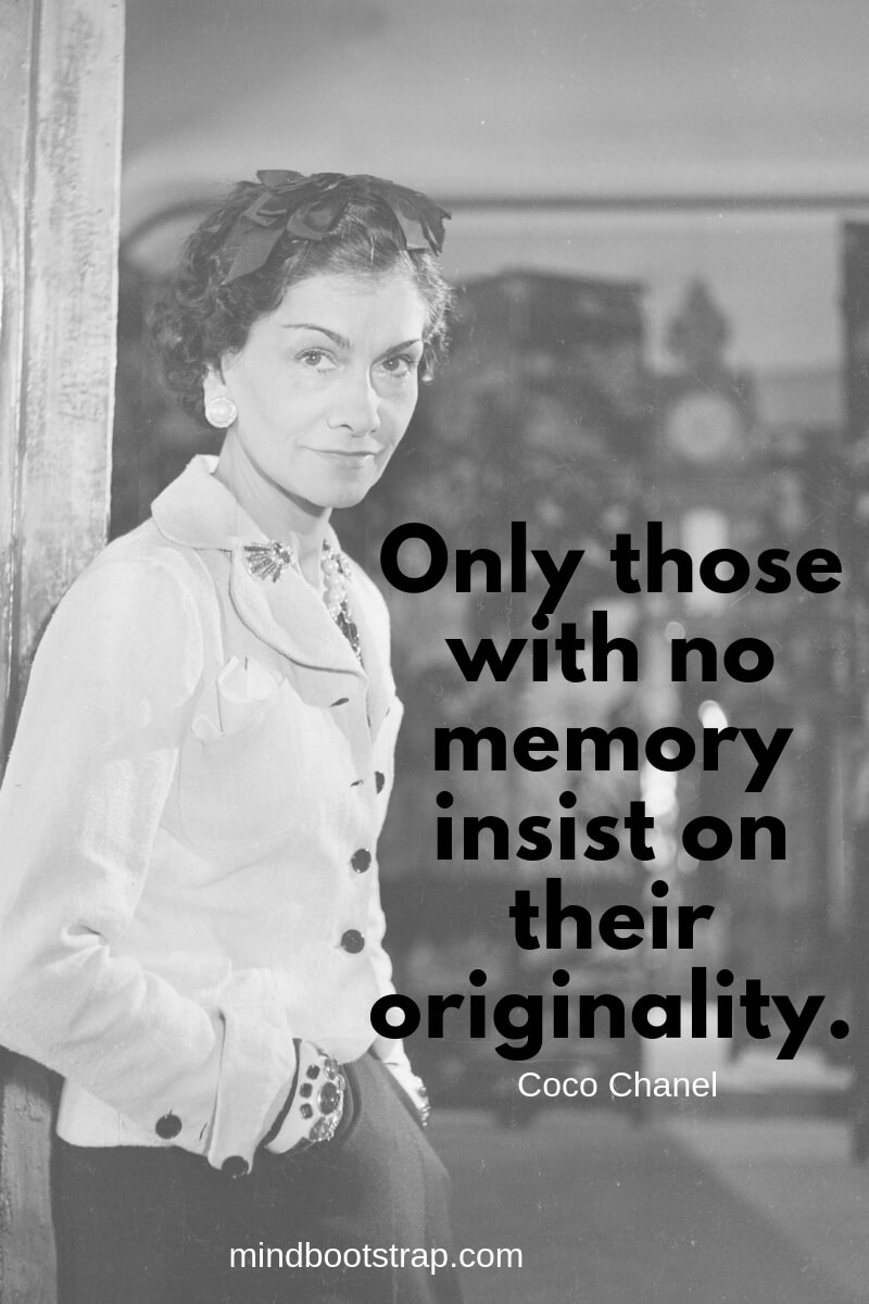 Coco Chanel quotes Only those with no memory insist on their originality.
