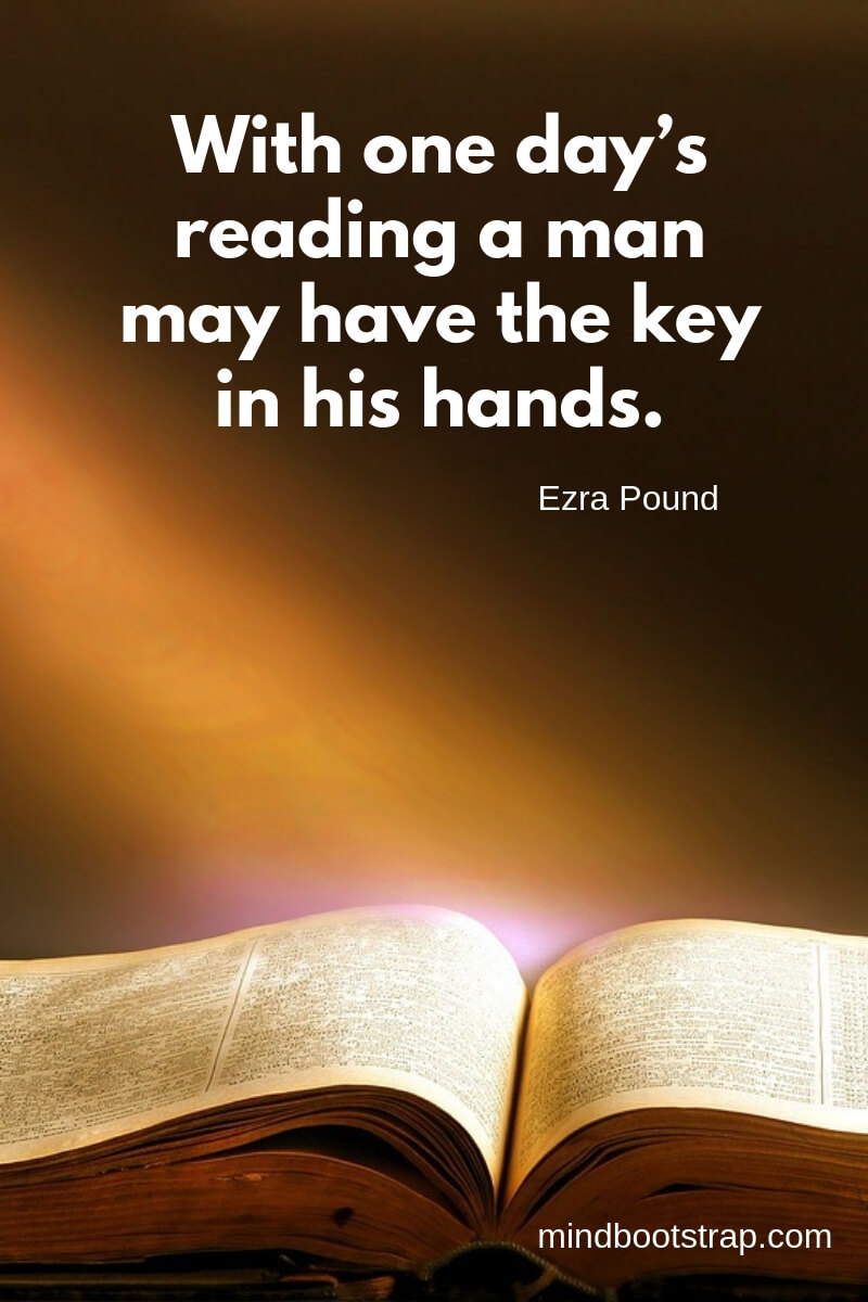 learning quotes for kids With one day's reading a man may have the key in his hands. ~Ezra Pound