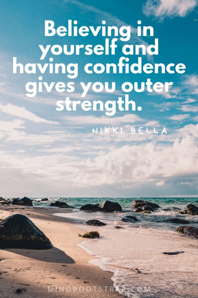 inspirational confidence quotes Believing in yourself and having confidence gives you outer strength. ~Nikki Bella