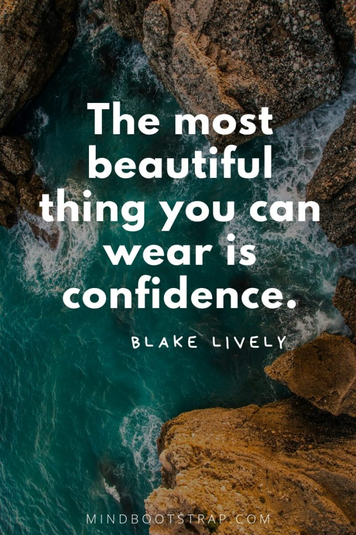 inspirational confidence quotes The most beautiful thing you can wear is confidence. ~Blake Lively