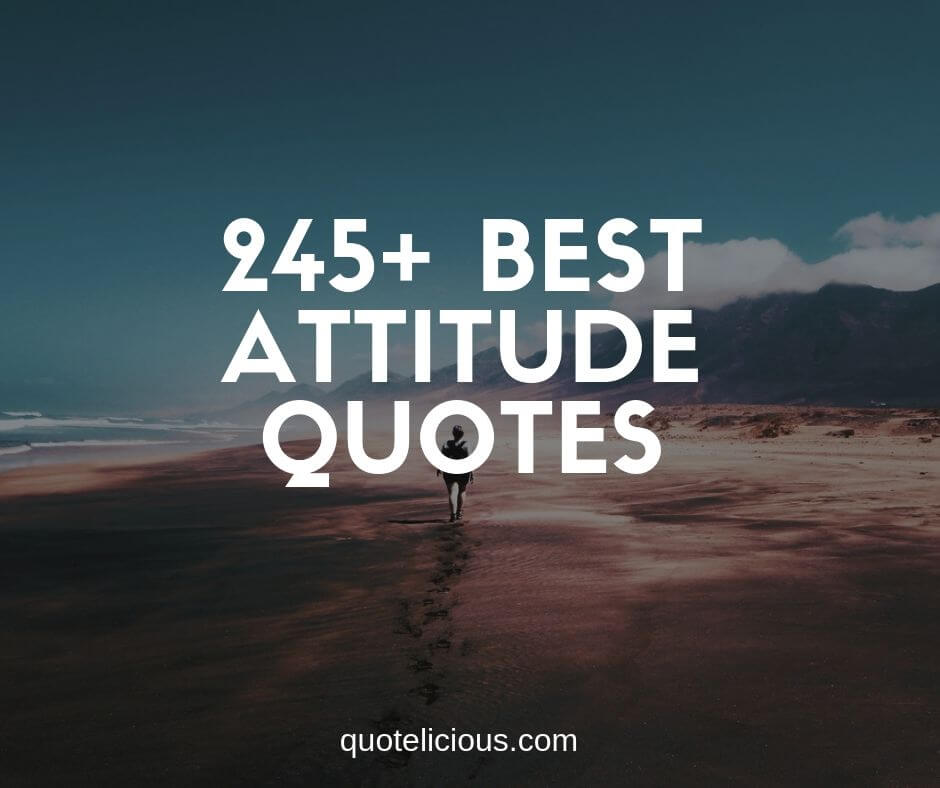 245 Best Attitude Quotes And Sayings To Be More Positive