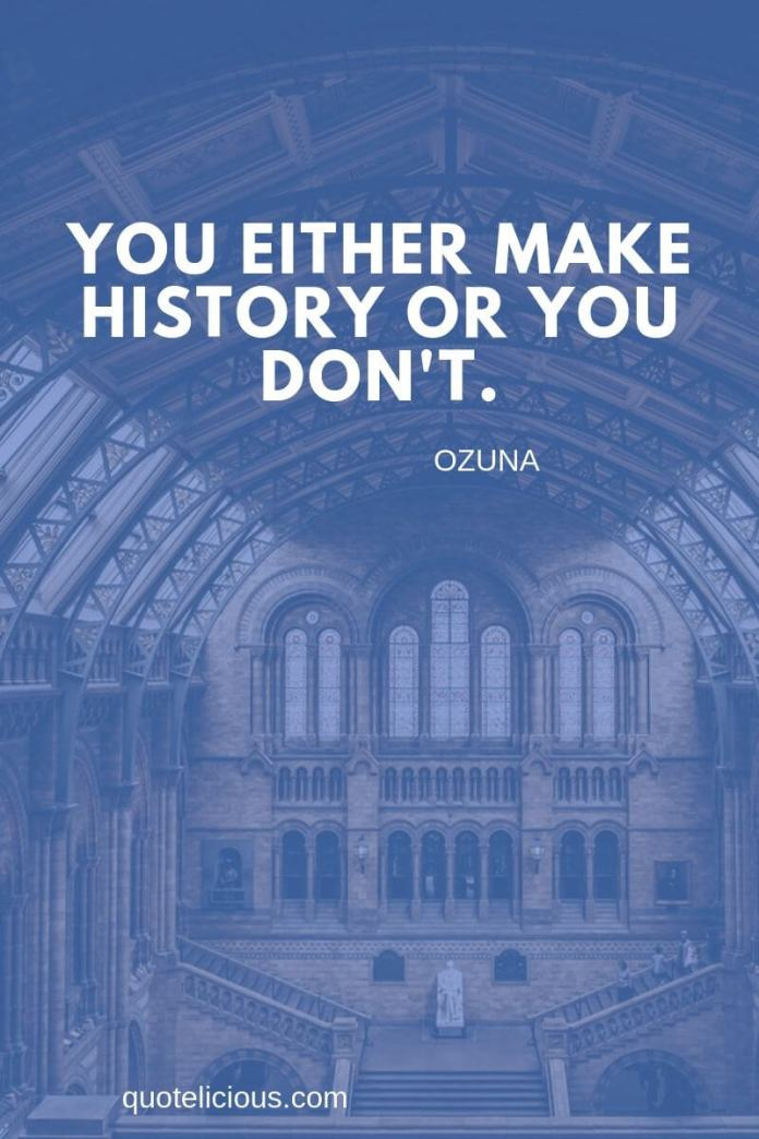 history quotes You either make history or you don't. ~Ozuna