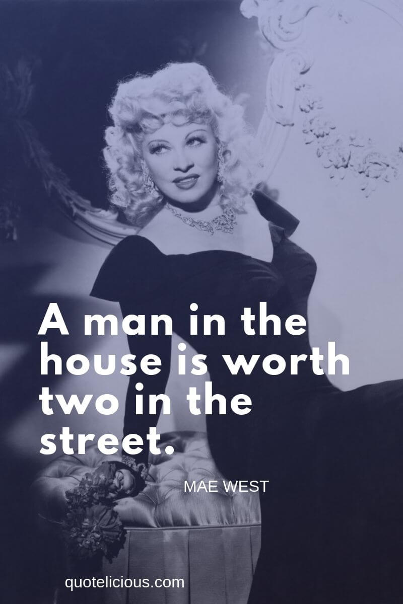 mae west quotes A man in the house is worth two in the street.