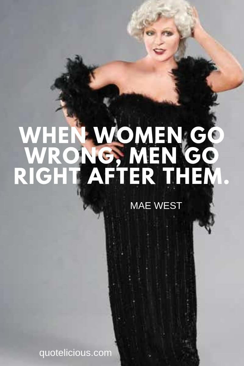 mae west quotes When women go wrong, men go right after them.