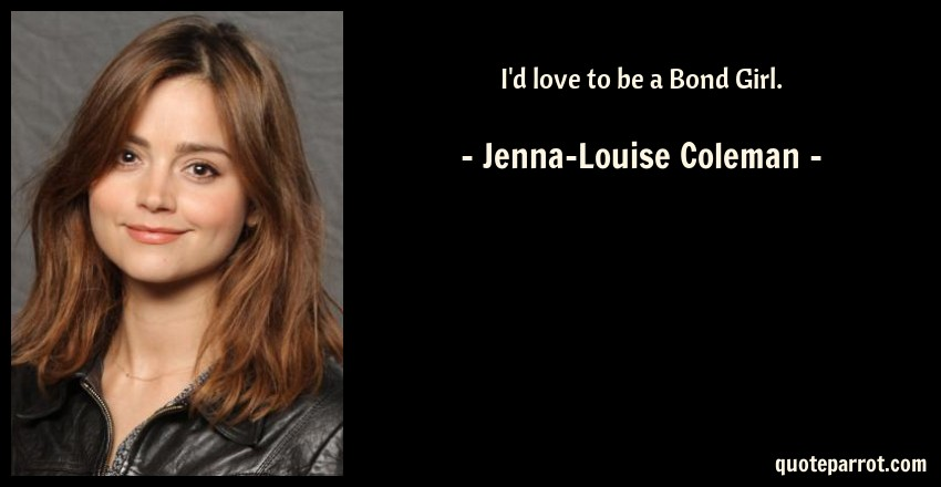 Image result for jenna coleman bond girl quote