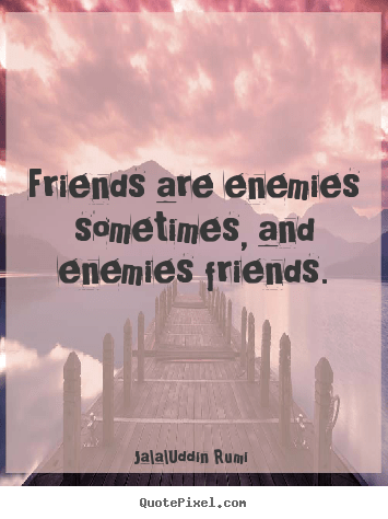 Friendship Quote Friends Are Enemies Sometimes And