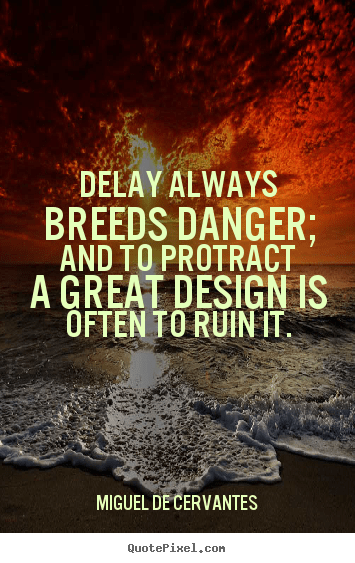Quotes About Inspirational Delay Always Breeds Danger