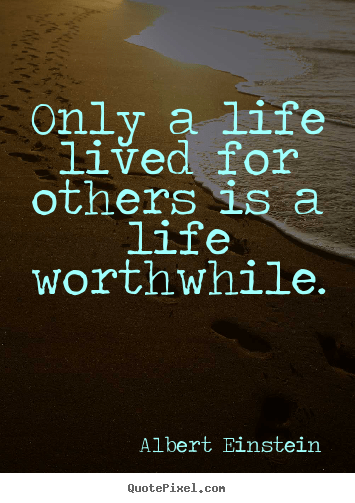 Make Photo Quotes About Life Only A Life Lived For
