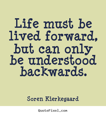 Image result for life is lived forward and understood backwards