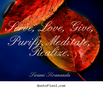 Swami Sivananda Picture Quotes Serve Love Give Purify
