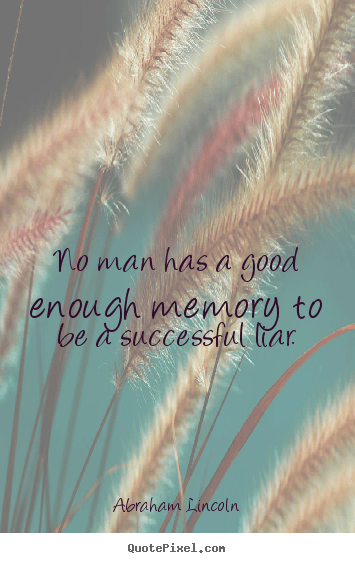 Design Custom Image Quote About Success No Man Has A Good Enough Memory To Be A Successful Liar