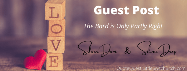 The Bard is Only Partly Right