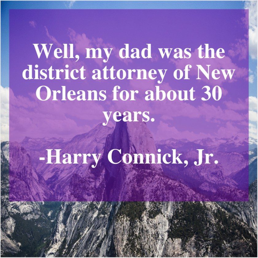 Harry Connick, Jr  – Well, my dad was the… – Quote Pals