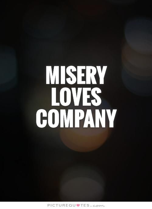 Misery Loves Company Quotes Interesting Misery Loves Company Quotes 04  Quotesbae