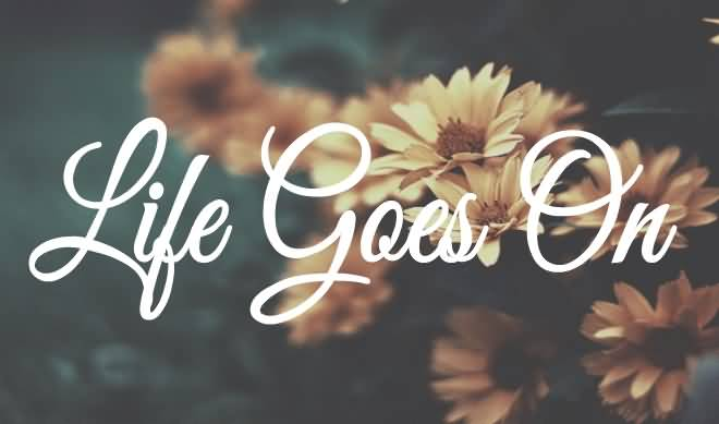 Image result for life goes on quotes