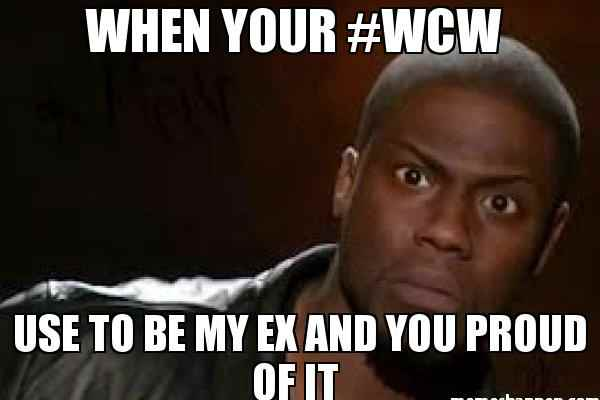 When Your #WCW Use To Be My Ex And You Proud Of It