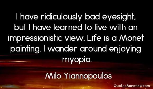 ridiculously bad eyesight quote of milo yiannopoulos