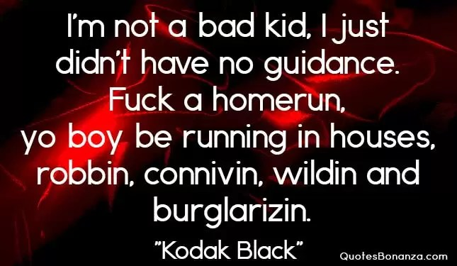not a bad kid quote by kodak black