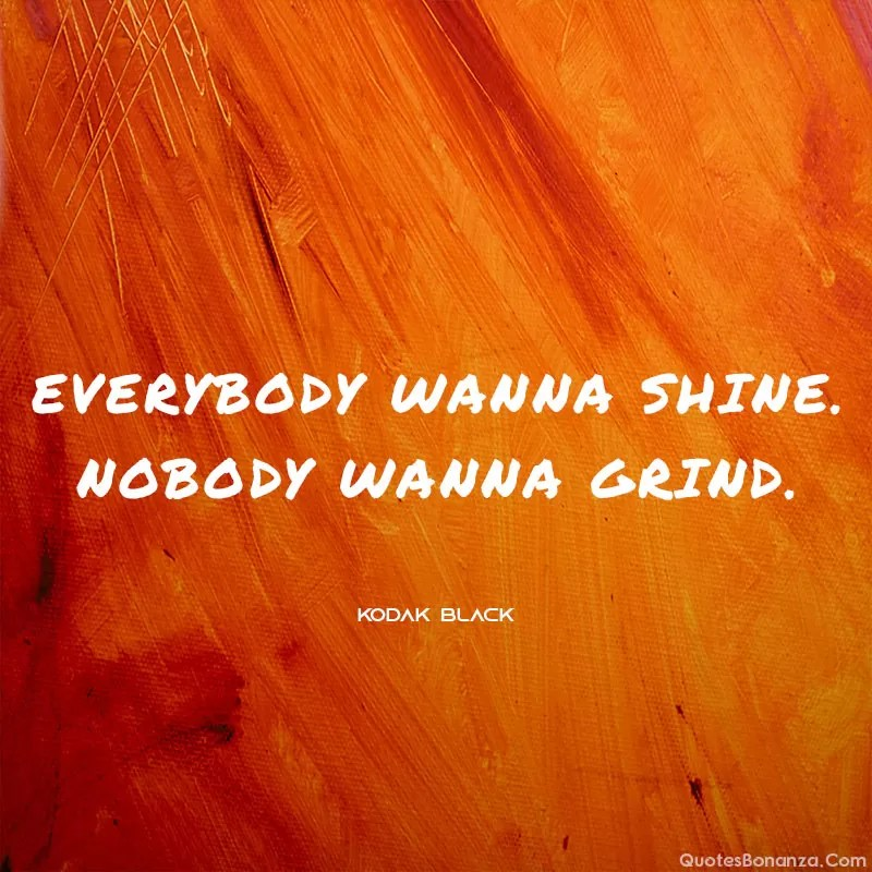 everybody-wanna-shine-kodak-black-quote