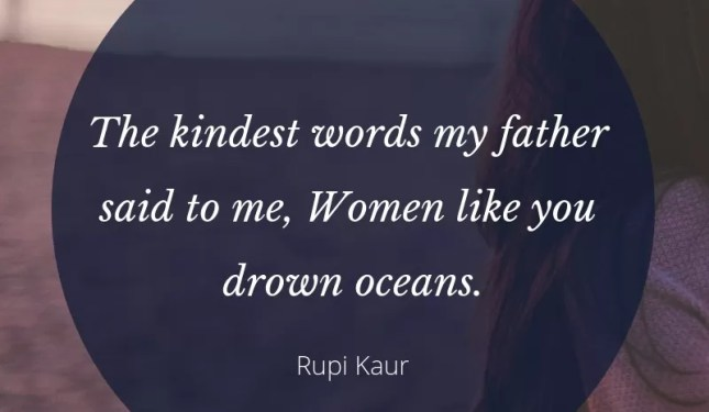 the kindest words my father said to me women like you drown oceans