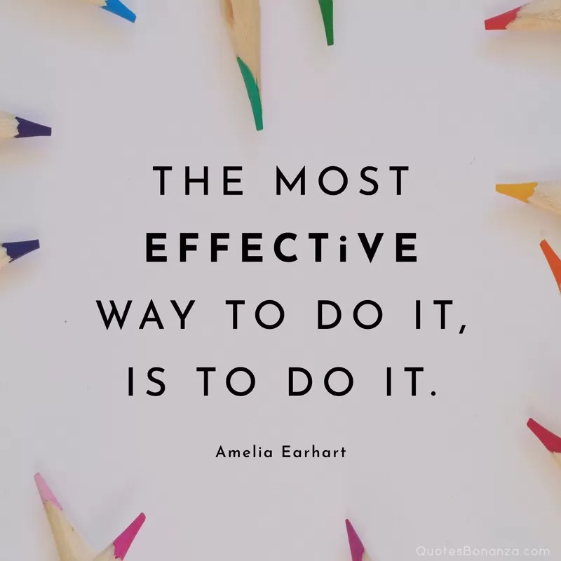 the most effective way to do it is to do it