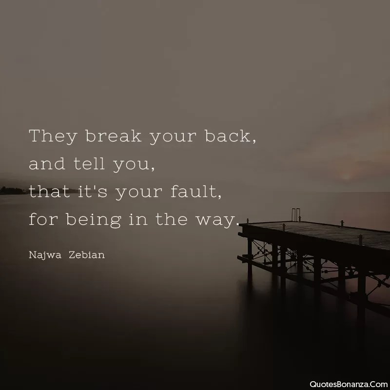 they-break-your-back-and-tell-its-your-fault-najawa-zubian-quote