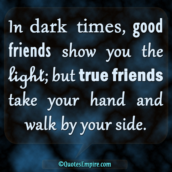 Dark Times And True Friends Quotes Empire