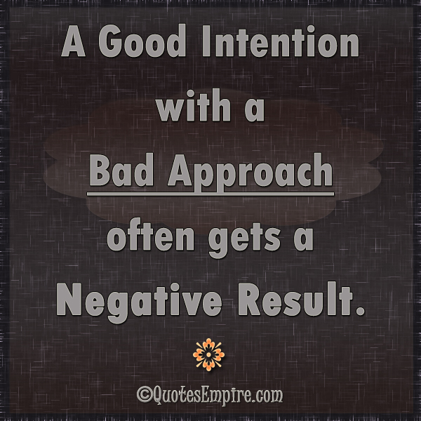 Good Intention But Bad Approach Quotes Empire