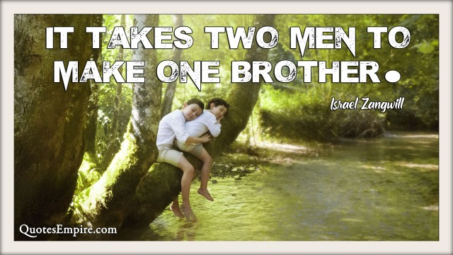 It takes two men to make one brother