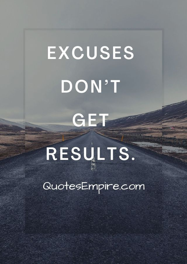 Excuses don't get results.