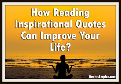 How Reading Inspirational Quotes Can Improve Your Life