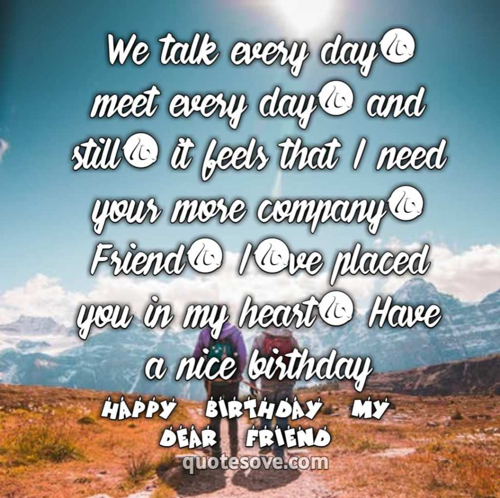 We talk every day, meet every day