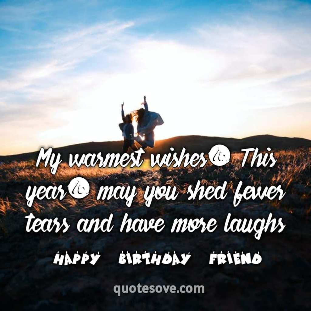 My warmest wishes! This year, may you shed fewer tears