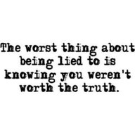 https://i1.wp.com/quotespictures.com/wp-content/uploads/2013/03/the-worst-thing-about-being-lied-to-is-knowing-you-werent-worth-the-truth-emotion-quote.jpg
