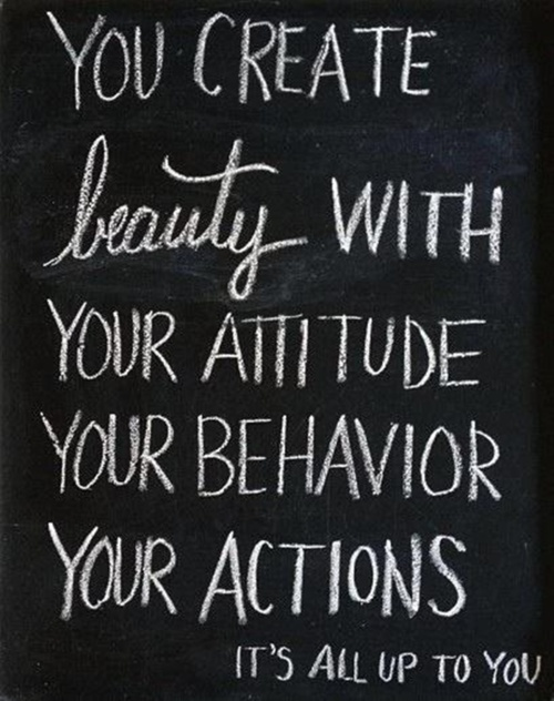 You Create Beauty with Your Attitude Your Behavior Your Actions ~ Beauty Quote