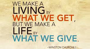 Best Clarity Quotes by Winston Churchill~ We make a living by what we get ,but we make a life by what we give.