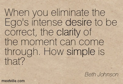 https://i1.wp.com/quotespictures.com/wp-content/uploads/2015/02/fine-clarity-quotes-by-beth-johnson-when-you-eliminate-the-egos-intense-desire-to-be-correct-the-clarity-of-the-moment-can-come-through-how-simple-is-that.jpg