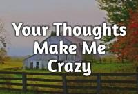 Your thoughts make me crazy Love Poem I