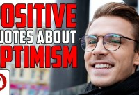 Positive Quotes About Optimism Best Positive Thinking Quotes